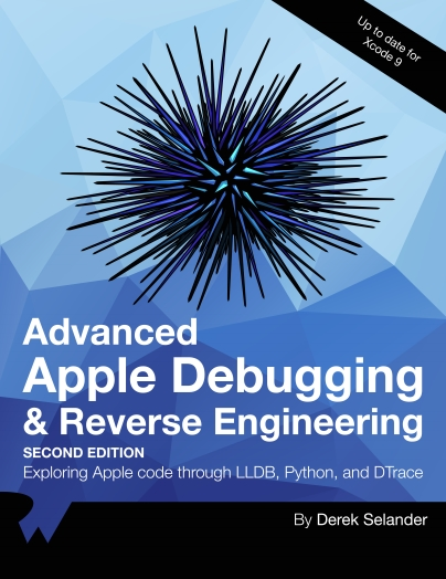 Книга на английском - Advanced Apple Debugging & Reverse Engineering: Exploring Apple code through LLDB, Python, and DTrace (Second Edition - Up to date for Xcode 9) - обложка книги скачать бесплатно