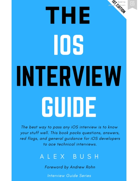 Книга на английском - The iOS Interview Guide: Questions, answers, and general guidance on what iOS developers should know to nail any tech interview (1st edition, version 1.0.6) - обложка книги скачать бесплатно