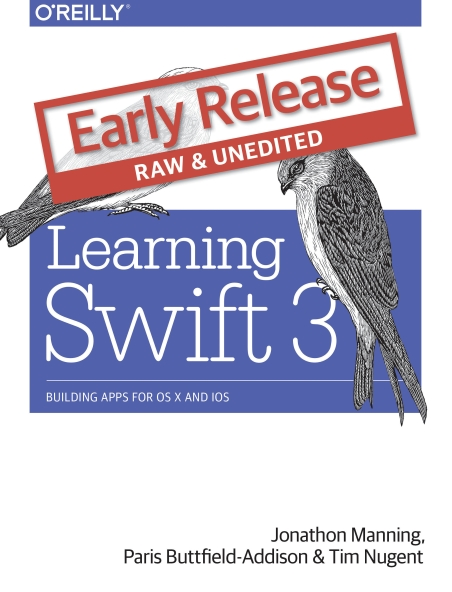 Книга на английском - Learning Swift 3: Building Apps for OS X and iOS (Early Release, Raw & Unedited) - обложка книги скачать бесплатно