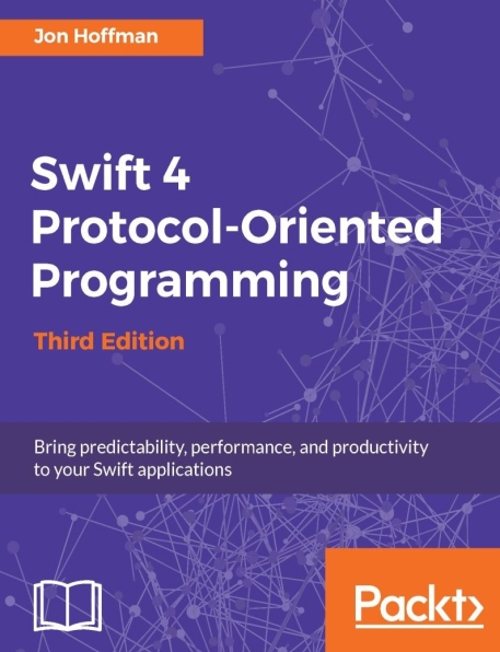 Книга на английском - Swift 4 Protocol-Oriented Programming: Bring predictability, performance, and productivity to your Swift applications (Third Edition) - обложка книги скачать бесплатно