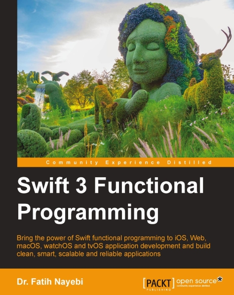 Книга на английском - Swift 3 Functional Programming: Bring the power of Swift functional programming to iOS, Web, macOS, watchOS and tvOS application development and build clean, smart, scalable and reliable applications - обложка книги скачать бесплатно