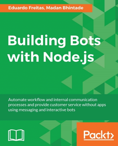 Книга на английском - Building Bots with Node.js: Automate workflow and internal communication processes and provide customer service without apps using messaging and interactive bots - обложка книги скачать бесплатно