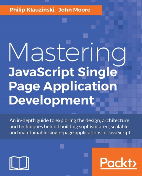 Книга на английском - Mastering JavaScript Single Page Application Development: An in-depth guide to exploring the design, architecture, and techniques behind building sophisticated, scalable, and maintainable single-page applications in JavaScript - обложка книги скачать бесплатно